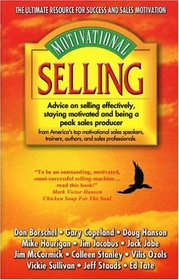 Motivational Selling: Advice on Selling Effectively, Staying Motivated and Being a Peak Sales Producer